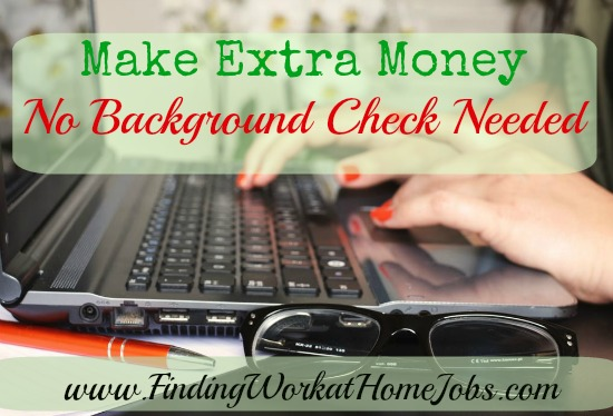 Make extra money- no background check needed.