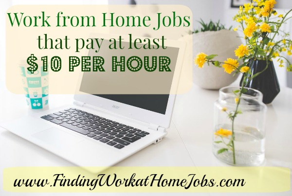 Work from home jobs that pay at least $10 per hour