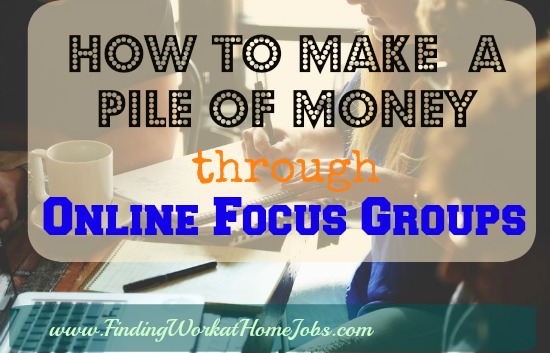 How to make a pile of money through online focus groups